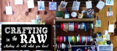 Crafting in the Raw – Making Do With What You Have