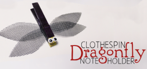 Clothespin Dragonfly Note Holder FE