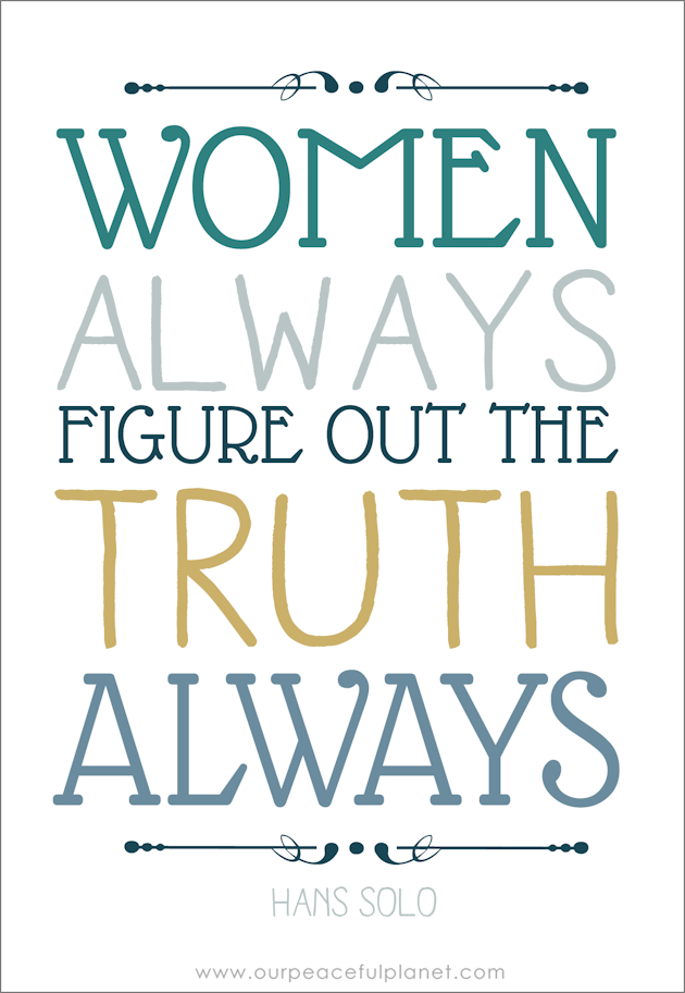 Women always figure out the truth. Always. ~Hans Solo