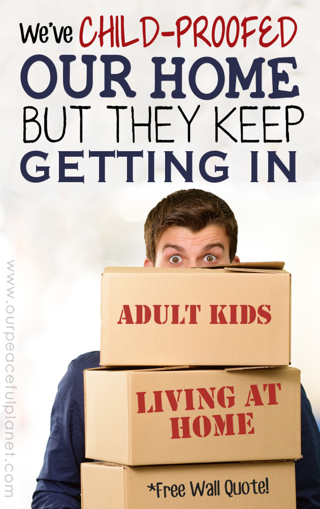 """The quote """"We've child-proofed our home but they keep getting in"""" hangs in our home. We've got some good tips for those of you who also have boomerang kids."""