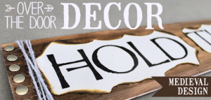 """This simple medieval """"Hold the Door"""" sign is part of our Over the Door Decor series. Easy plaques you create to send you out the door with a smile."""