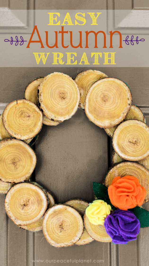 Make this easy & inexpensive fall wreath with some wood slices and hot glue! You can place a few flowers of choice on it. We used our 5 minute felt flowers.