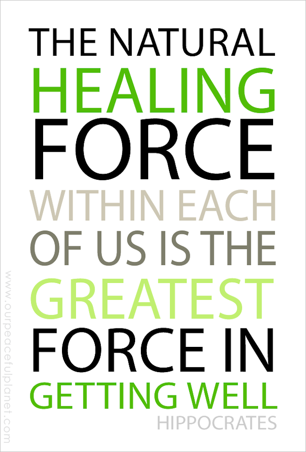 The Natural Healing Force Within Each of Us Is the Greatest Force in Getting Well. Hippocrates